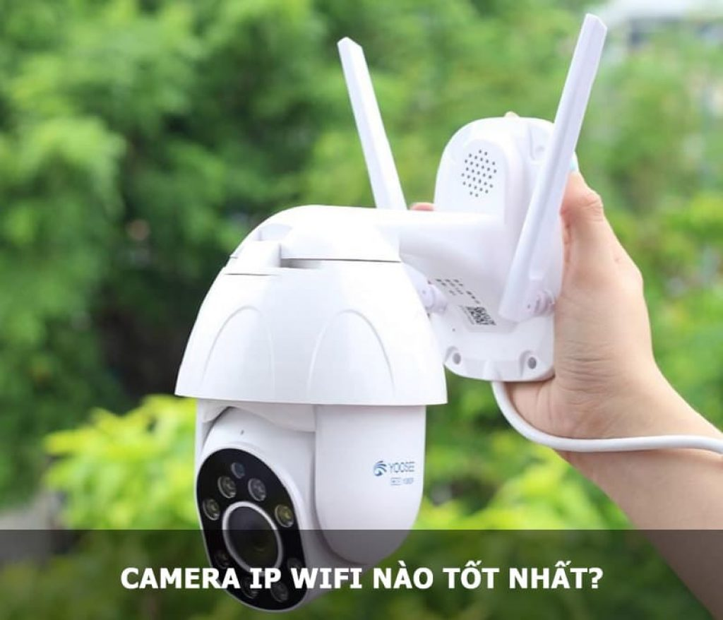 Camera IP WiFi nào tốt nhất?