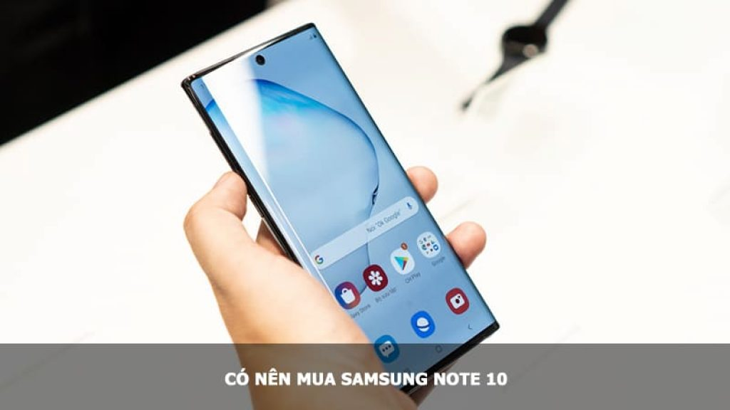 Có nên mua Samsung Note 10