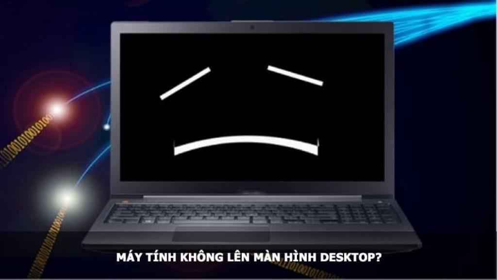 Máy tính không lên màn hình Desktop?