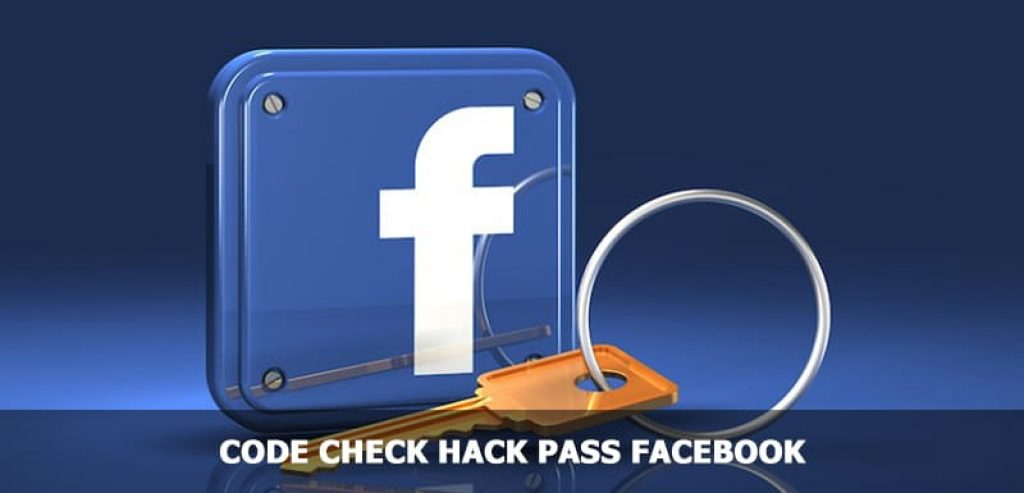[2021] Cách lấy Code check pass, Hack Facebook mới nhất