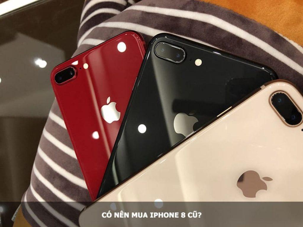 Có nên mua iPhone 8 cũ?
