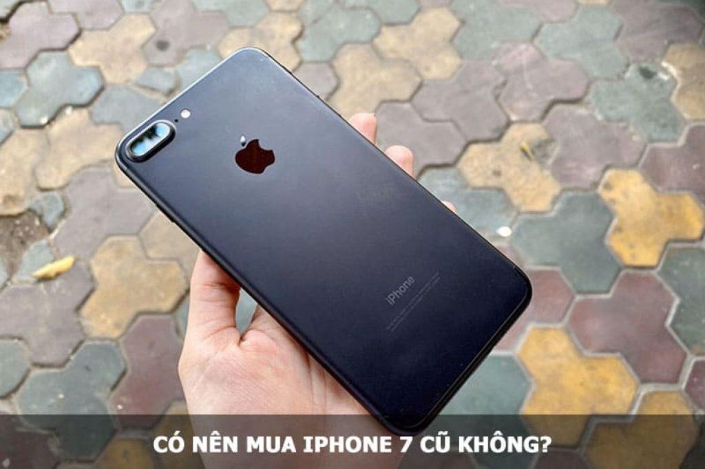 Có nên mua iPhone 7 cũ hay không?